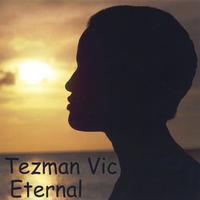 "Tezman Vic – ""Eternal"""